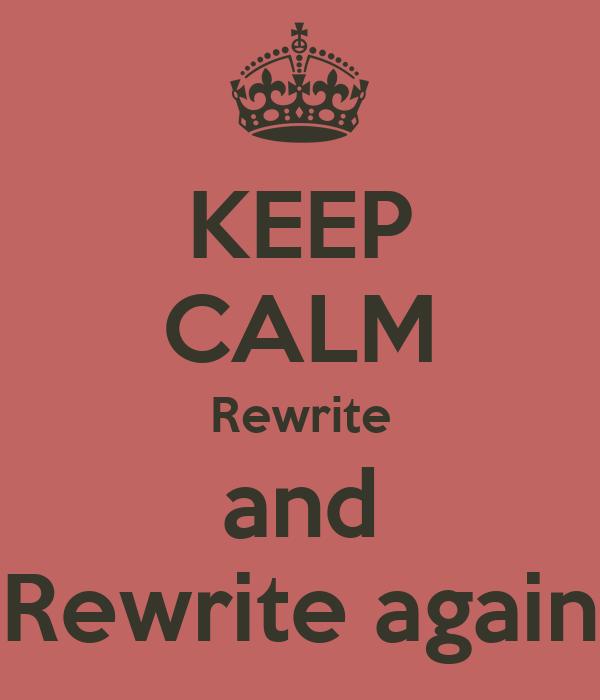 KEEP CALM Rewrite and Rewrite again