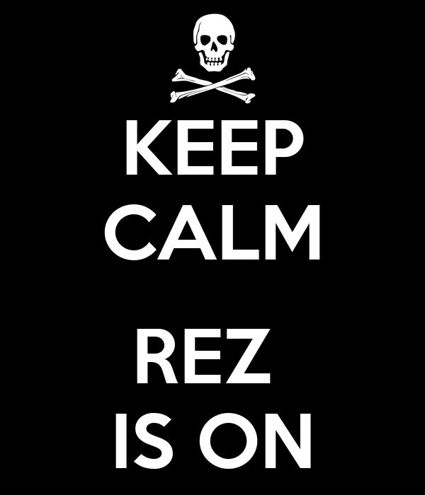 KEEP CALM  REZ  IS ON