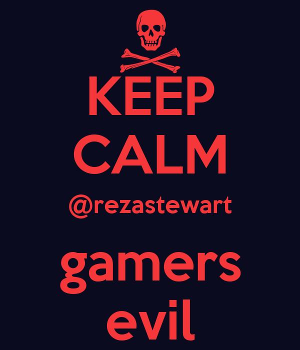 KEEP CALM @rezastewart gamers evil