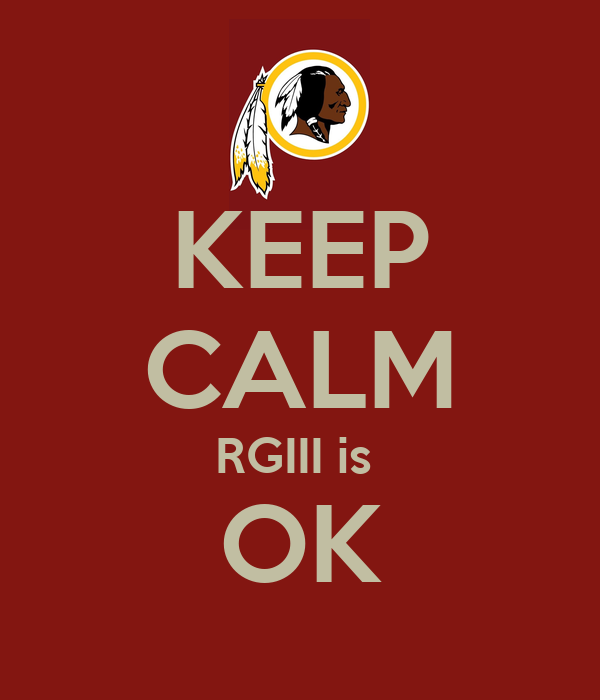 KEEP CALM RGIII is  OK
