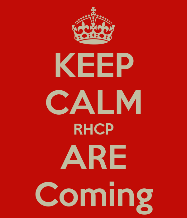 KEEP CALM RHCP ARE Coming
