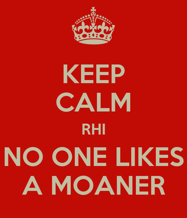 KEEP CALM RHI NO ONE LIKES A MOANER
