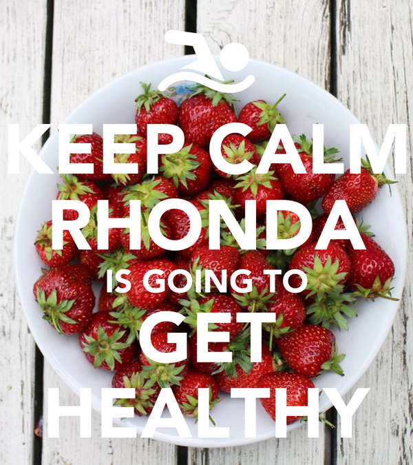 KEEP CALM RHONDA IS GOING TO GET HEALTHY