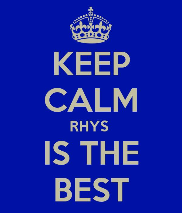 KEEP CALM RHYS  IS THE BEST