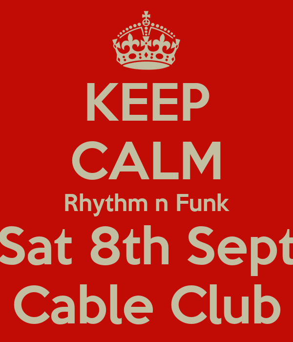 KEEP CALM Rhythm n Funk Sat 8th Sept Cable Club