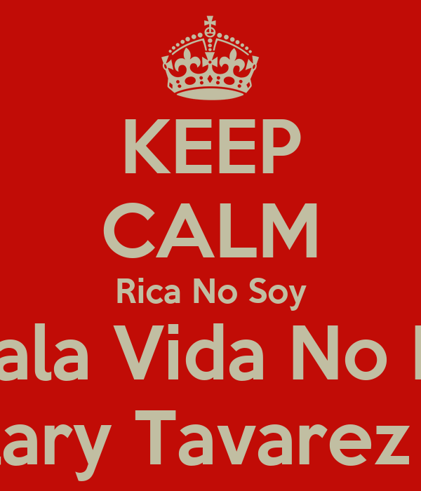 KEEP CALM Rica No Soy Pero Mala Vida No Me Doy Hillary Tavarez ✌️💪