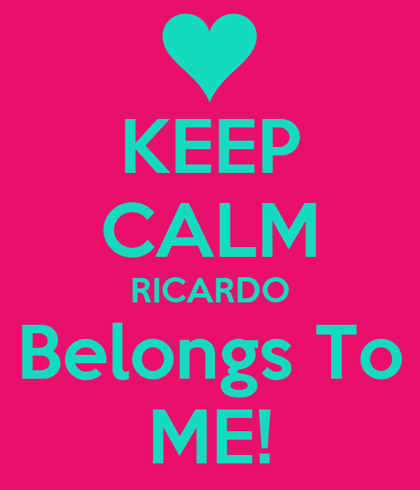 KEEP CALM RICARDO Belongs To ME!