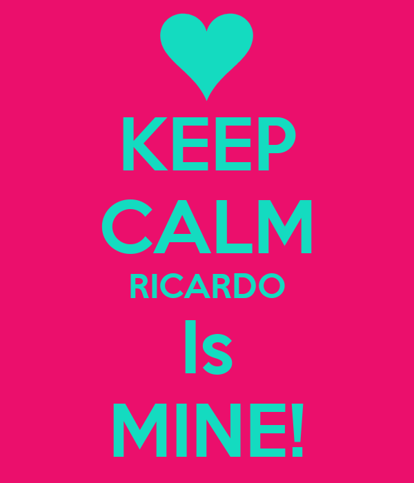 KEEP CALM RICARDO Is MINE!