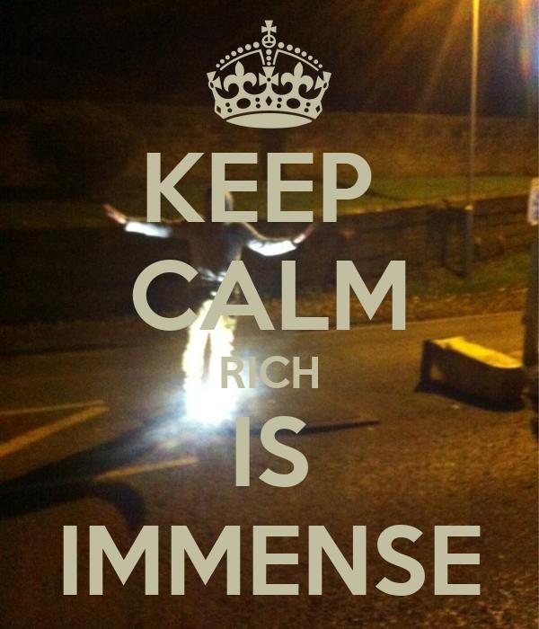 KEEP  CALM RICH IS IMMENSE