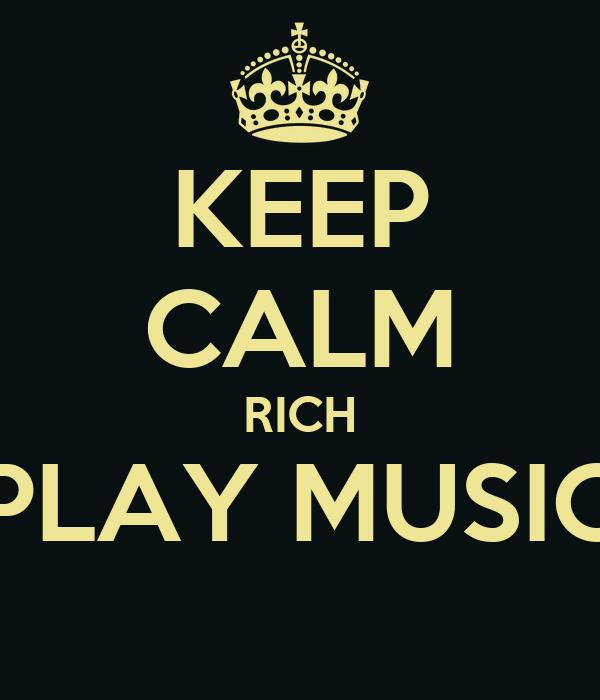 KEEP CALM RICH PLAY MUSIC