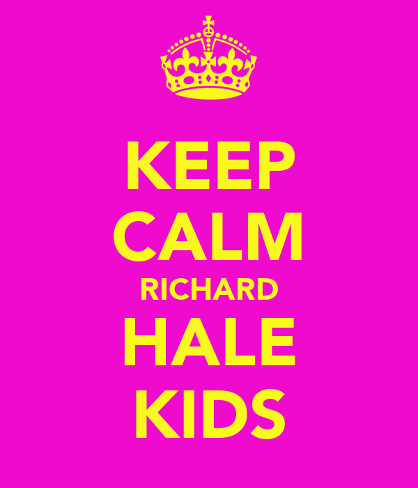 KEEP CALM RICHARD HALE KIDS