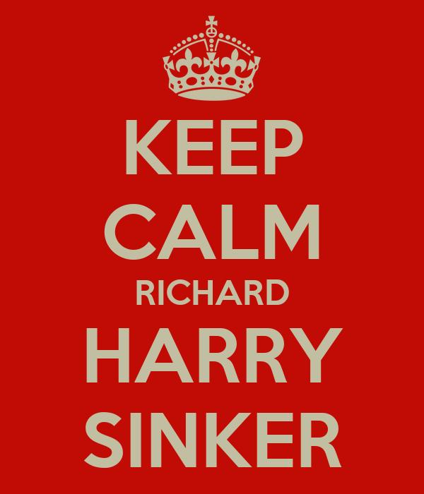 KEEP CALM RICHARD HARRY SINKER