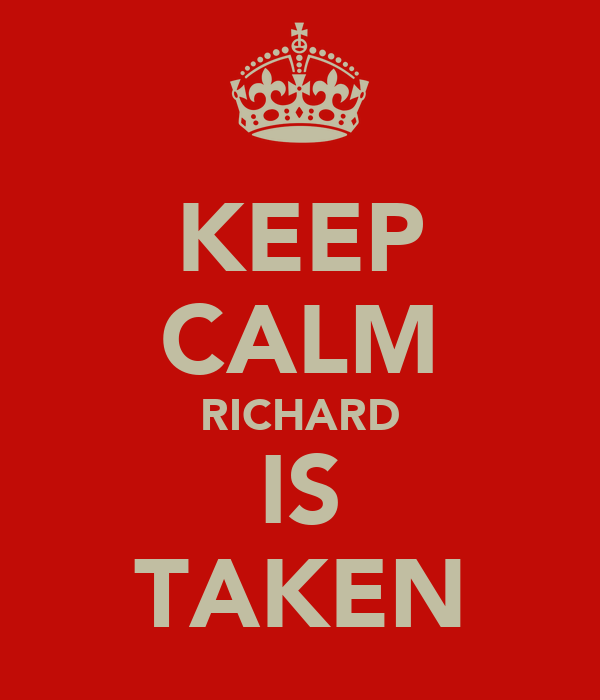KEEP CALM RICHARD IS TAKEN