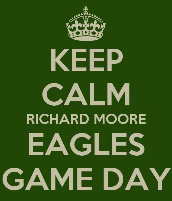 KEEP CALM RICHARD MOORE EAGLES GAME DAY