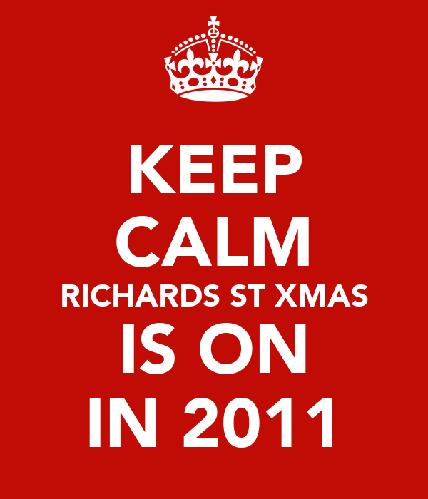 KEEP CALM RICHARDS ST XMAS IS ON IN 2011