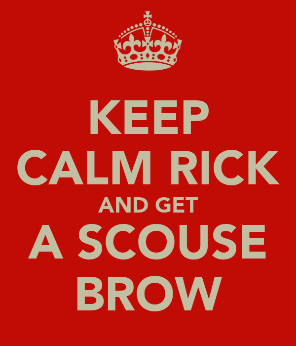 KEEP CALM RICK AND GET A SCOUSE BROW