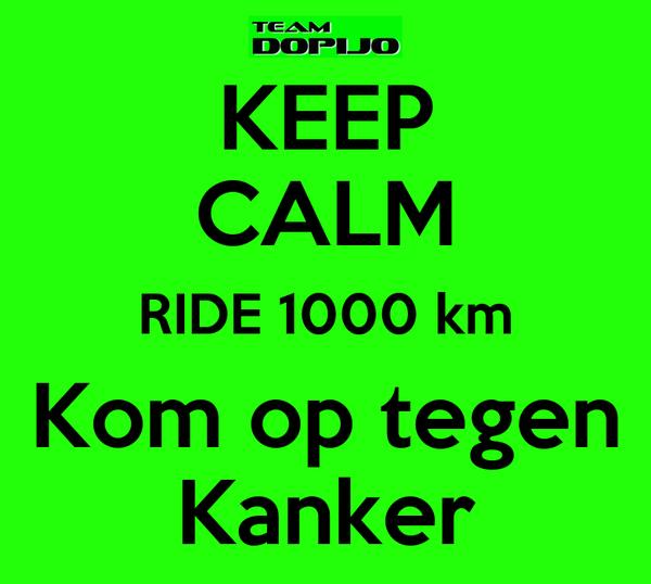 KEEP CALM RIDE 1000 km Kom op tegen Kanker Poster ...