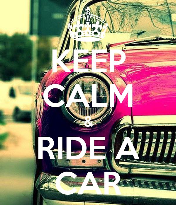 KEEP CALM & RIDE A CAR