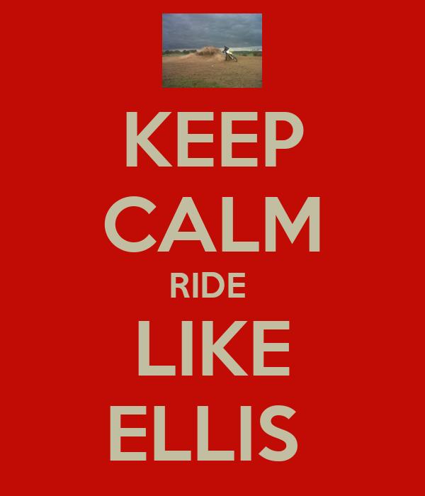 KEEP CALM RIDE  LIKE ELLIS