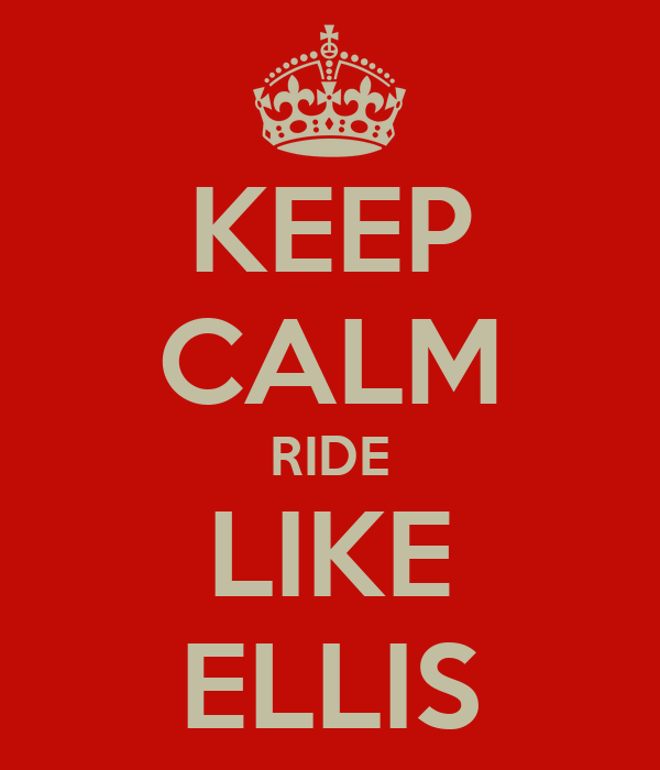 KEEP CALM RIDE LIKE ELLIS