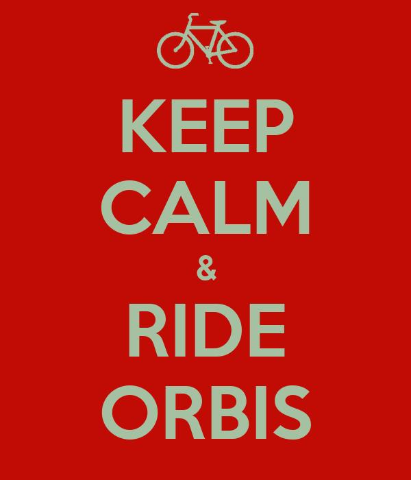 KEEP CALM & RIDE ORBIS