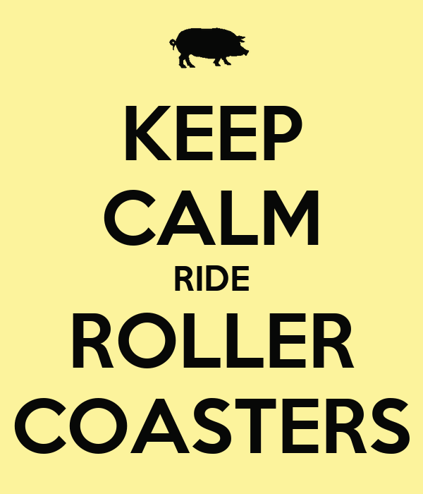KEEP CALM RIDE ROLLER COASTERS