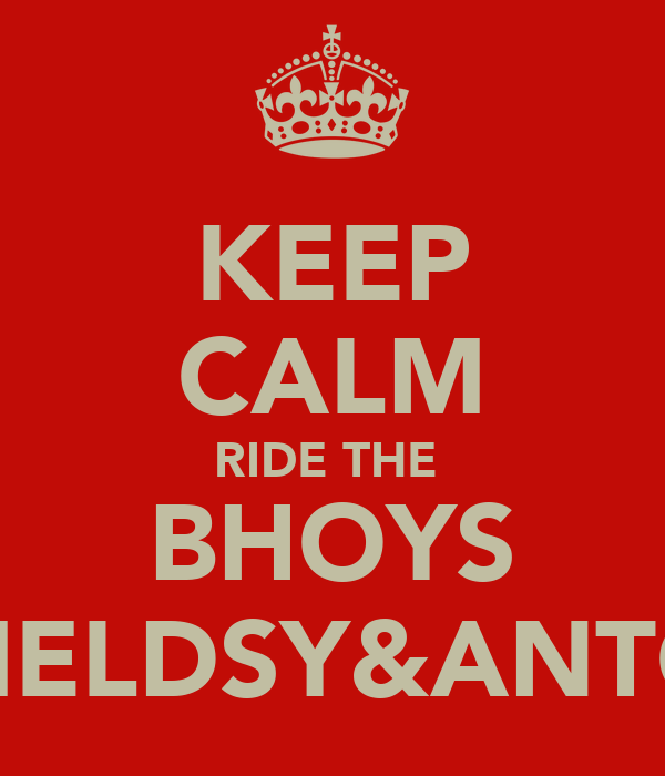 KEEP CALM RIDE THE  BHOYS FIELDSY&ANTO