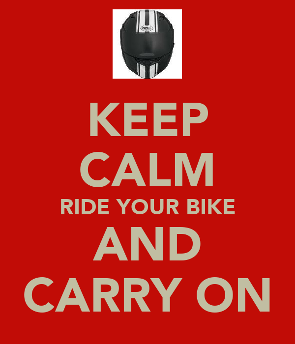 KEEP CALM RIDE YOUR BIKE AND CARRY ON