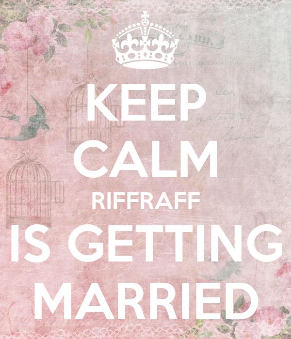 KEEP CALM RIFFRAFF IS GETTING MARRIED