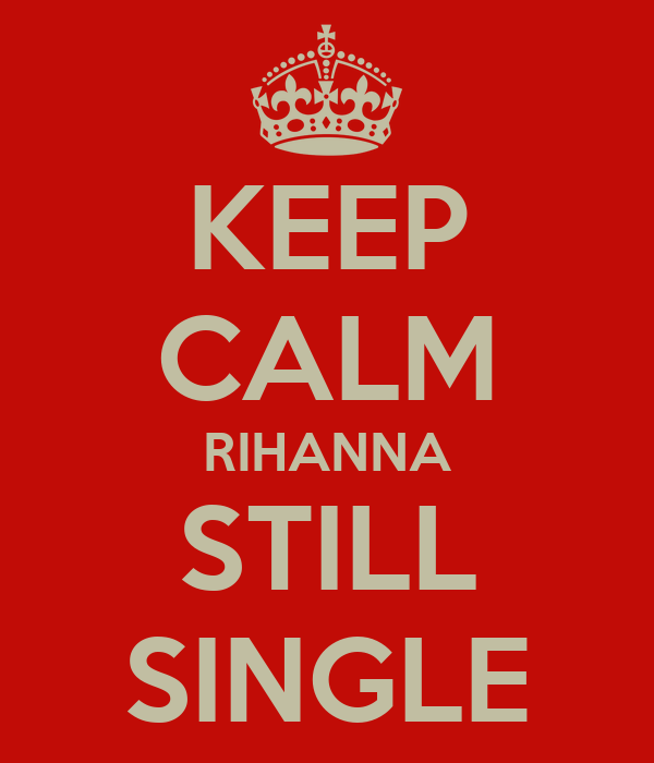 KEEP CALM RIHANNA STILL SINGLE