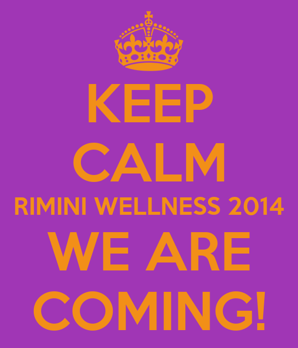 KEEP CALM RIMINI WELLNESS 2014 WE ARE COMING!