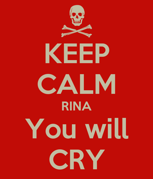 KEEP CALM RINA You will CRY