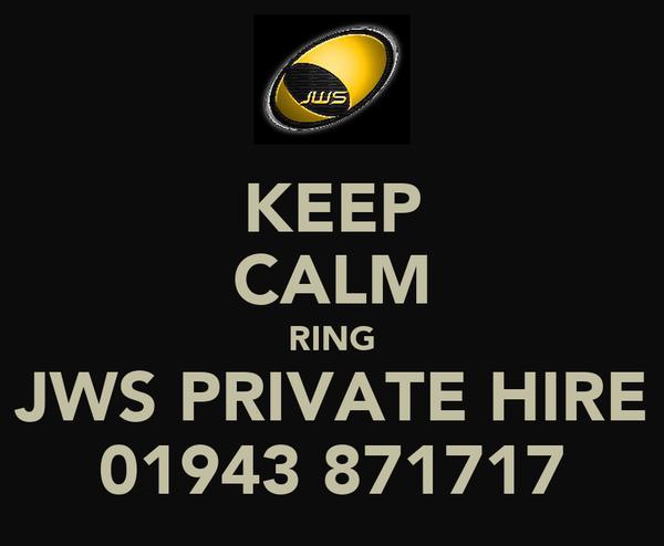 KEEP CALM RING JWS PRIVATE HIRE 01943 871717