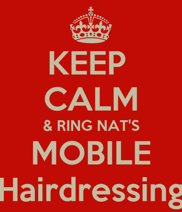 KEEP  CALM & RING NAT'S MOBILE Hairdressing