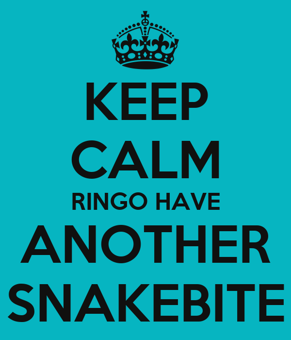KEEP CALM RINGO HAVE ANOTHER SNAKEBITE