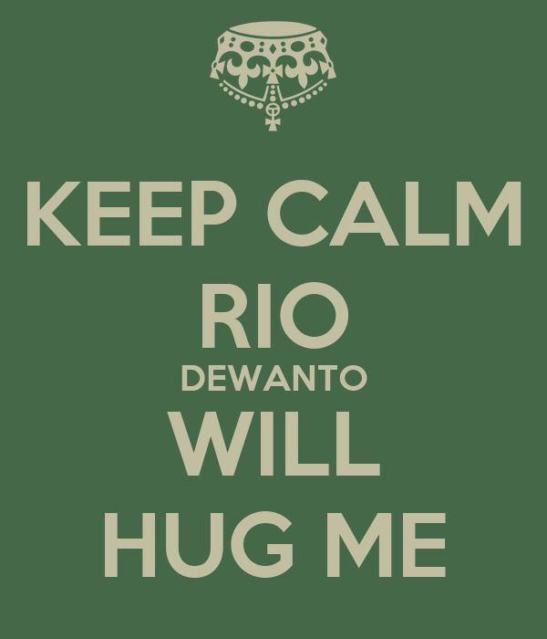 KEEP CALM RIO DEWANTO WILL HUG ME