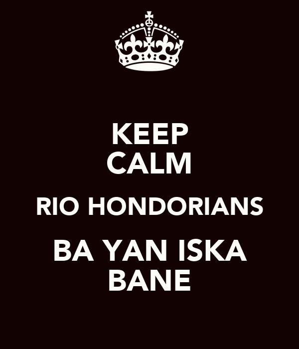 KEEP CALM RIO HONDORIANS BA YAN ISKA BANE