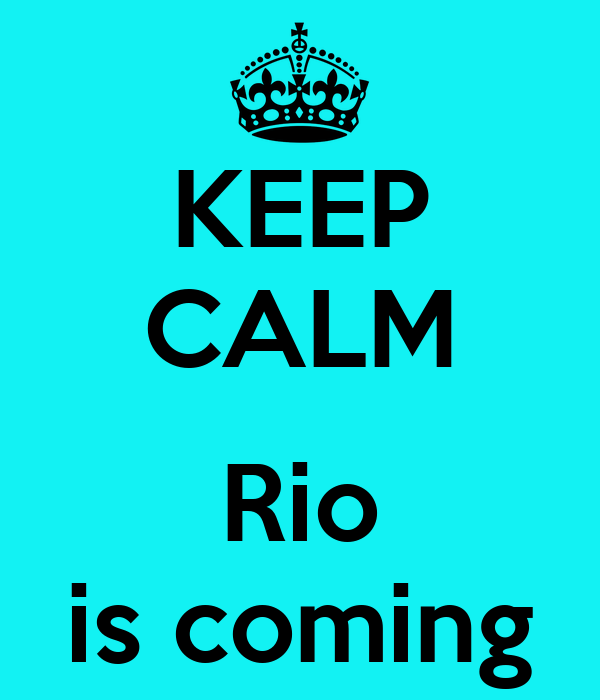 KEEP CALM  Rio is coming