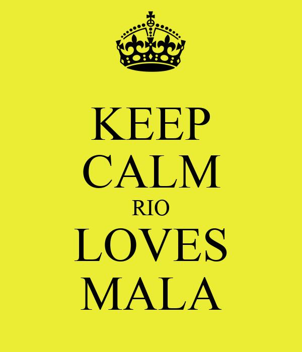 KEEP CALM RIO LOVES MALA