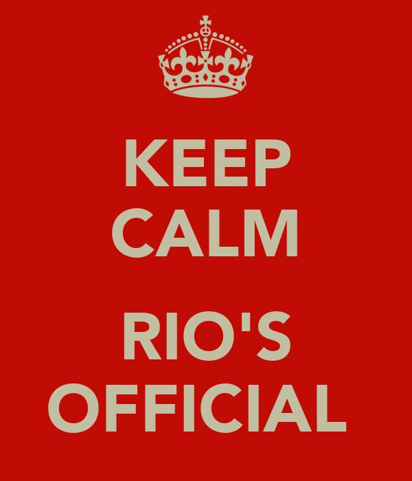 KEEP CALM  RIO'S OFFICIAL