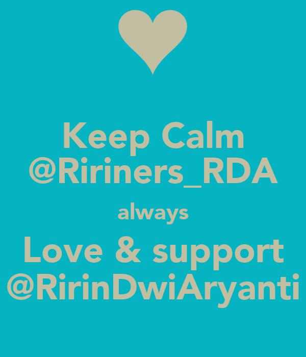 Keep Calm @Ririners_RDA always Love & support @RirinDwiAryanti