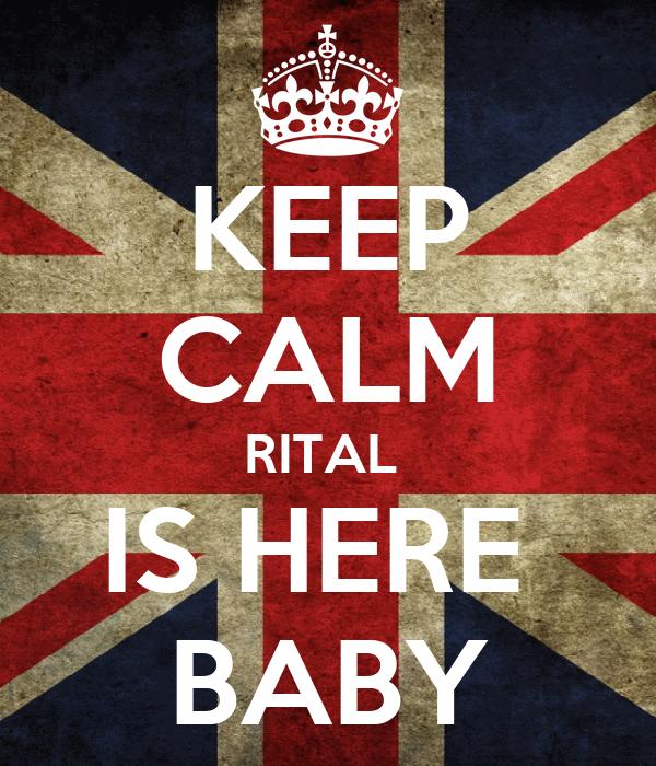 KEEP CALM RITAL  IS HERE  BABY