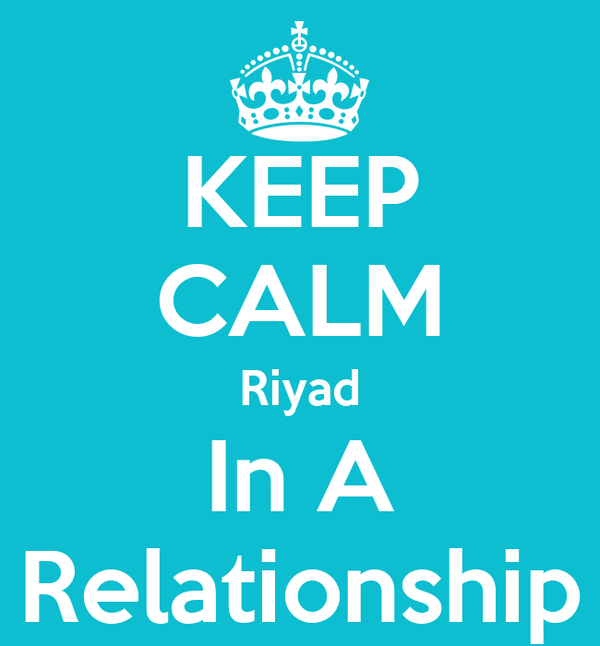 KEEP CALM Riyad In A Relationship