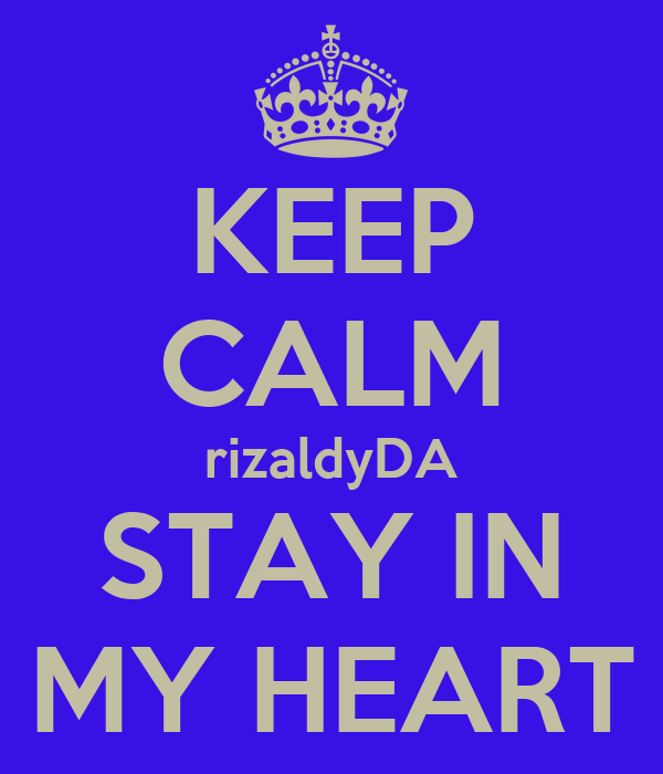 KEEP CALM rizaldyDA STAY IN MY HEART