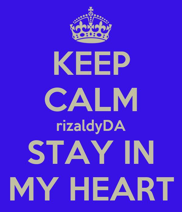 KEEP CALM rizaldyDA STAY IN MY HEART