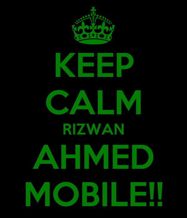KEEP CALM RIZWAN AHMED MOBILE!!