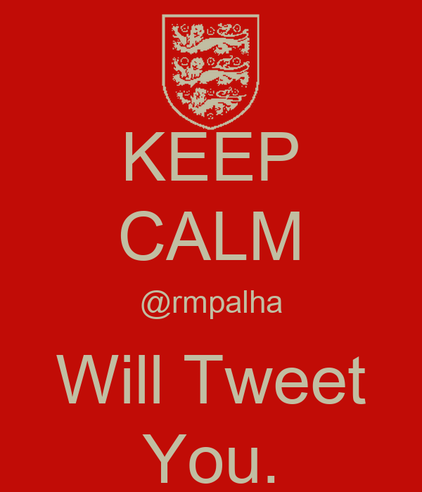 KEEP CALM @rmpalha Will Tweet You.