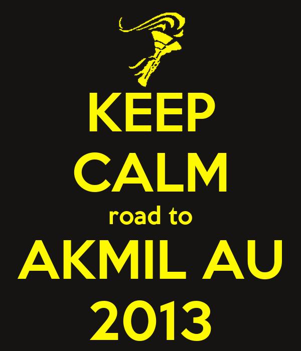 KEEP CALM road to AKMIL AU 2013