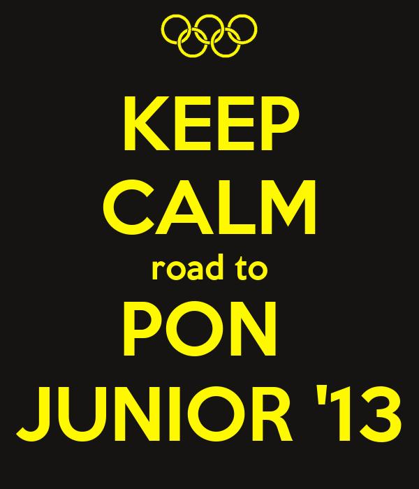 KEEP CALM road to PON  JUNIOR '13