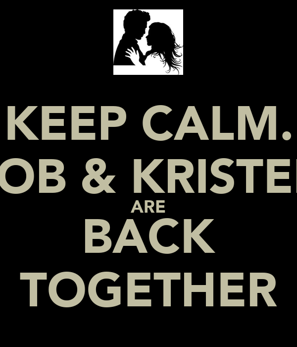 KEEP CALM. ROB & KRISTEN ARE BACK TOGETHER